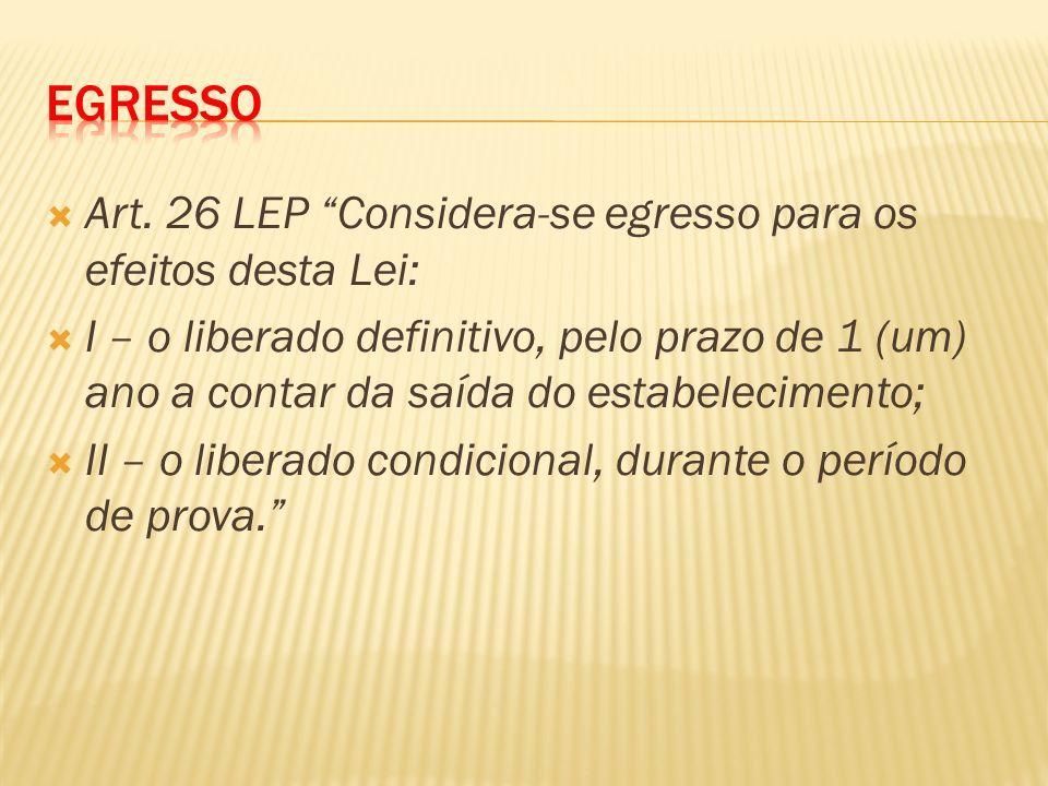 Egresso Art. 26 LEP Considera-se egresso para os efeitos desta Lei: