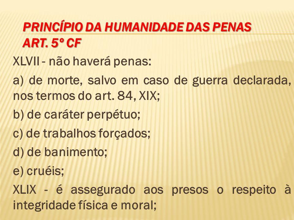 Princípio da humanidade das penas Art. 5º CF