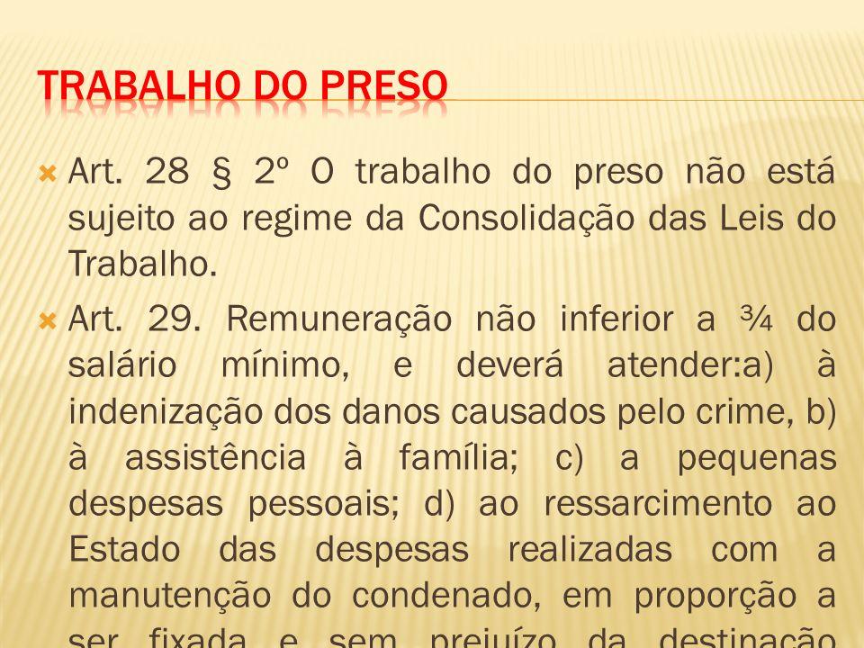 Trabalho do preso Art. 28 § 2º O trabalho do preso não está sujeito ao regime da Consolidação das Leis do Trabalho.