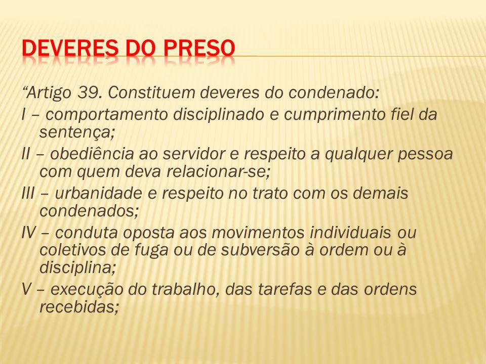 Deveres do Preso Artigo 39. Constituem deveres do condenado: