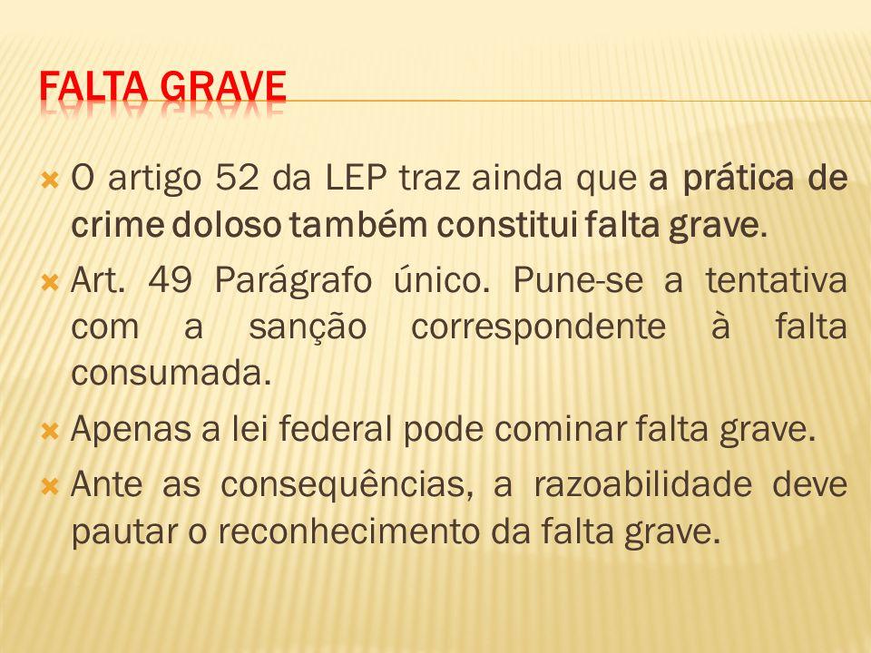 Falta Grave O artigo 52 da LEP traz ainda que a prática de crime doloso também constitui falta grave.