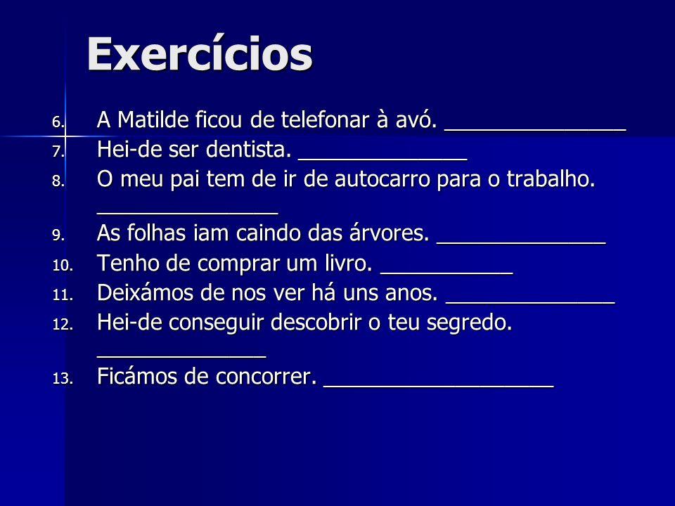 Exercícios A Matilde ficou de telefonar à avó. _______________