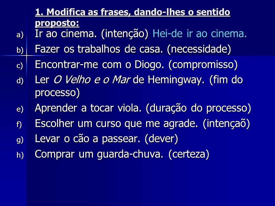 1. Modifica as frases, dando-lhes o sentido proposto: