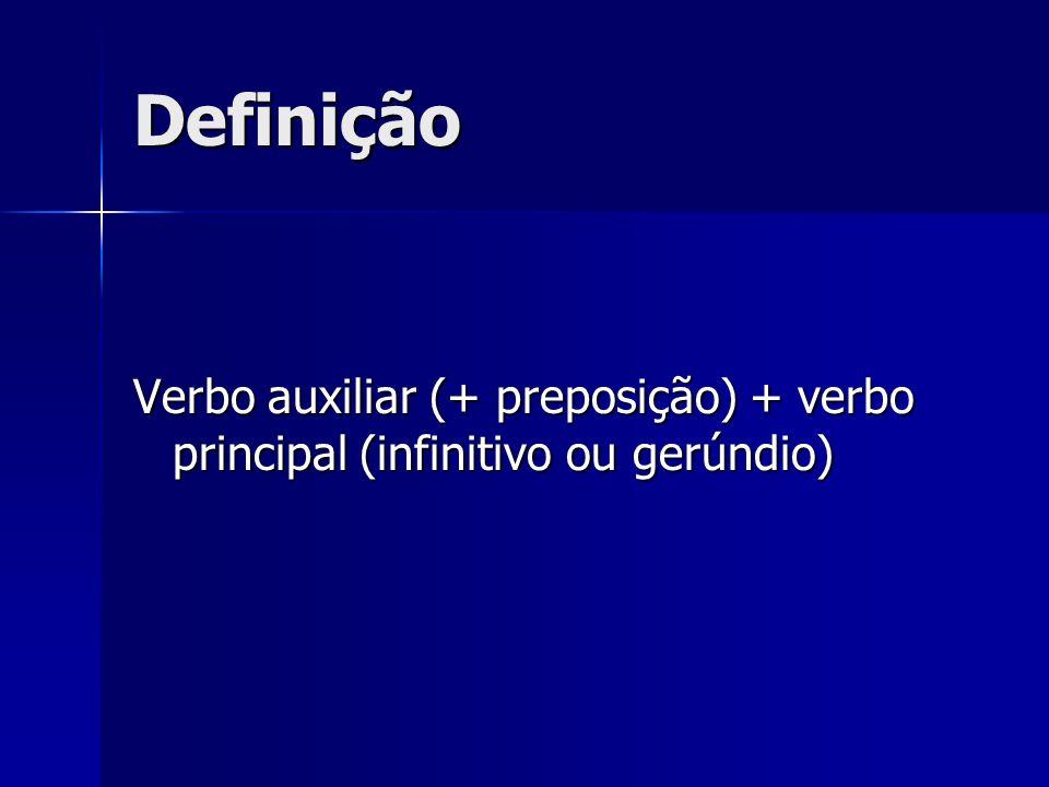 Definição Verbo auxiliar (+ preposição) + verbo principal (infinitivo ou gerúndio)