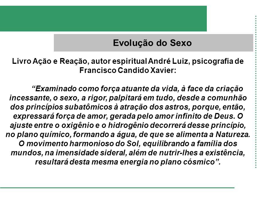 Evolução do Sexo Livro Ação e Reação, autor espiritual André Luiz, psicografia de Francisco Candido Xavier: