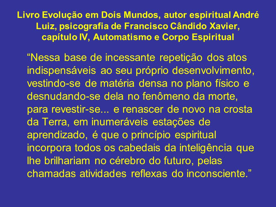 Livro Evolução em Dois Mundos, autor espiritual André Luiz, psicografia de Francisco Cândido Xavier, capítulo IV, Automatismo e Corpo Espiritual
