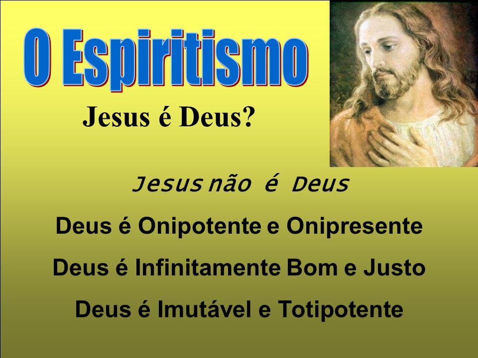 Jesus é Deus O Espiritismo Jesus não é Deus
