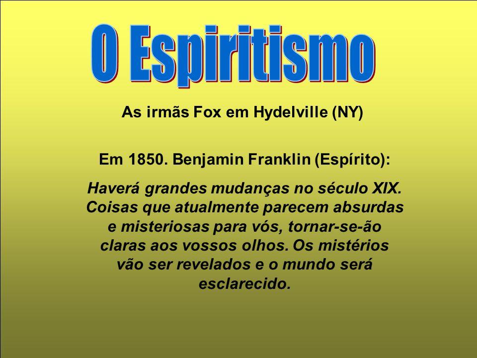 As irmãs Fox em Hydelville (NY) Em 1850. Benjamin Franklin (Espírito):