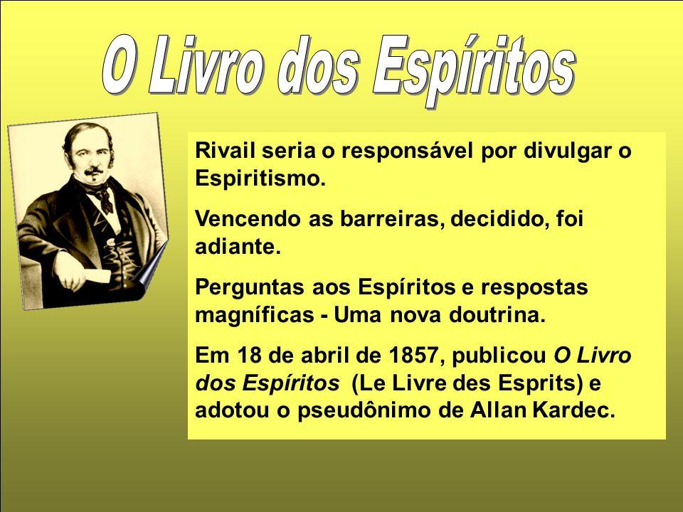 O Livro dos Espíritos Rivail seria o responsável por divulgar o Espiritismo. Vencendo as barreiras, decidido, foi adiante.