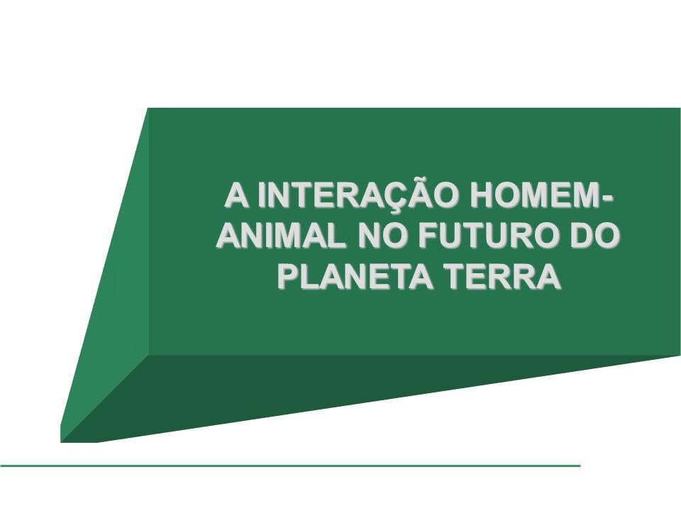 A INTERAÇÃO HOMEM-ANIMAL NO FUTURO DO PLANETA TERRA
