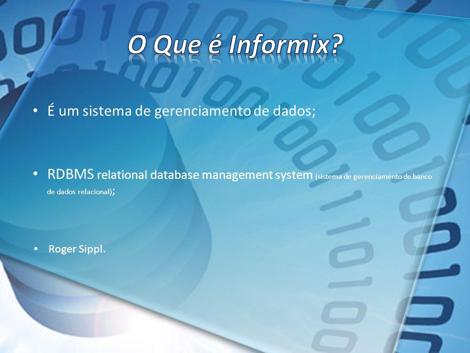 O Que é Informix É um sistema de gerenciamento de dados;