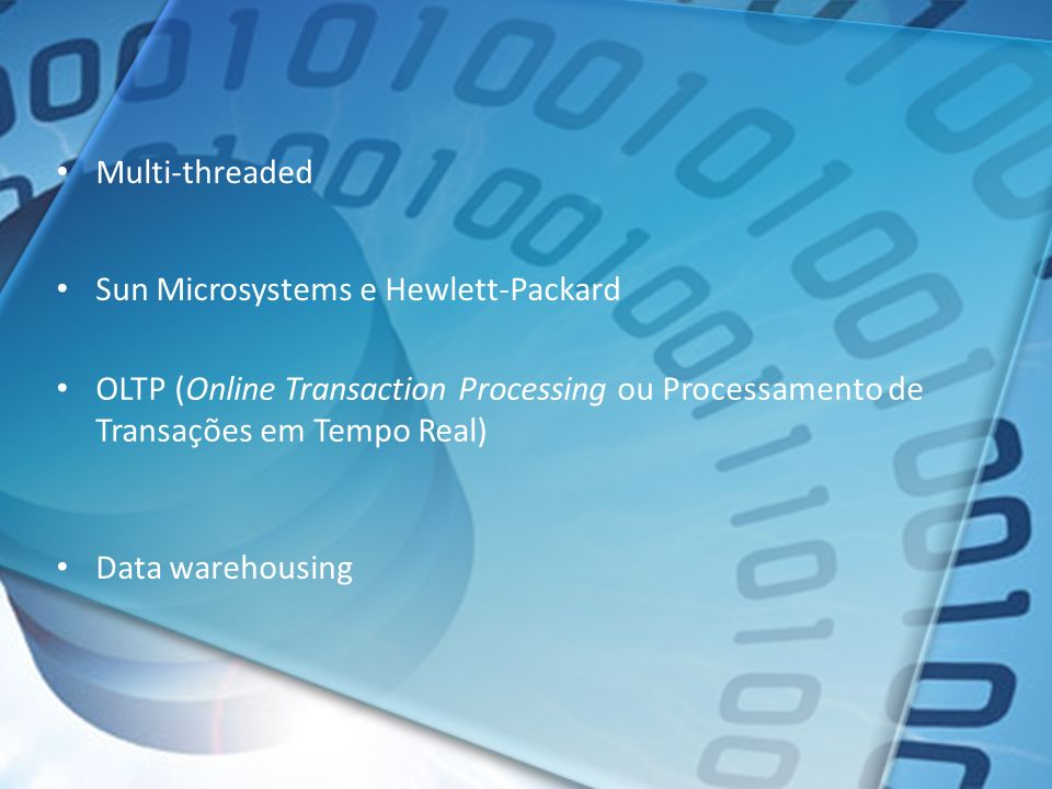 Multi-threaded Sun Microsystems e Hewlett-Packard. OLTP (Online Transaction Processing ou Processamento de Transações em Tempo Real)