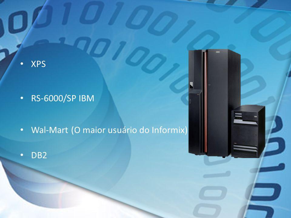 XPS RS-6000/SP IBM Wal-Mart (O maior usuário do Informix) DB2
