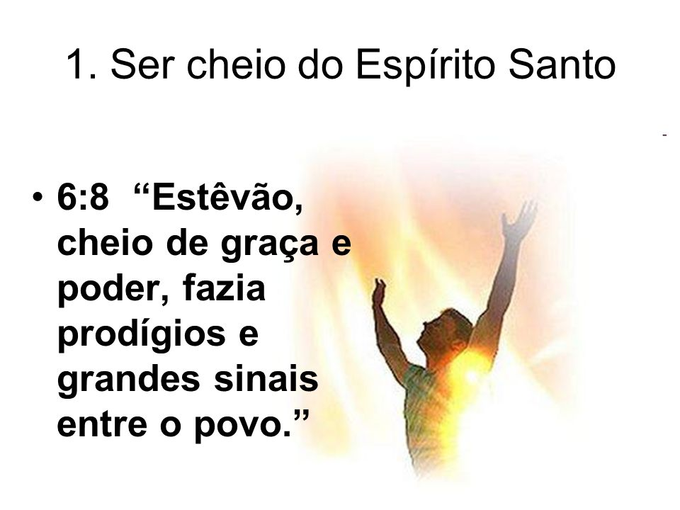 1. Ser cheio do Espírito Santo