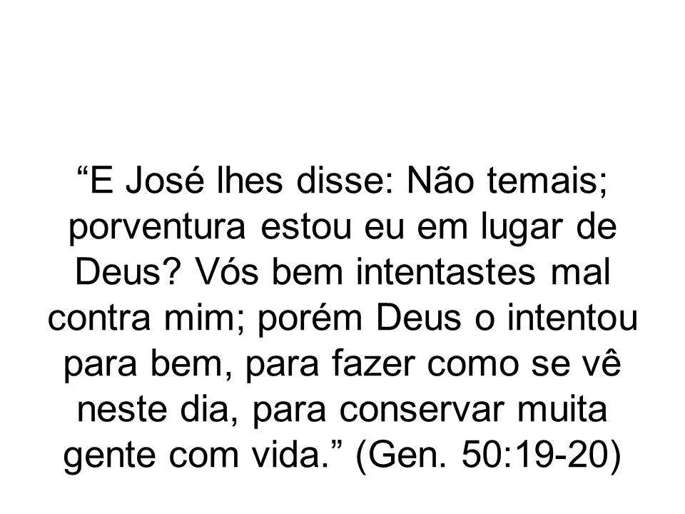 E José lhes disse: Não temais; porventura estou eu em lugar de Deus