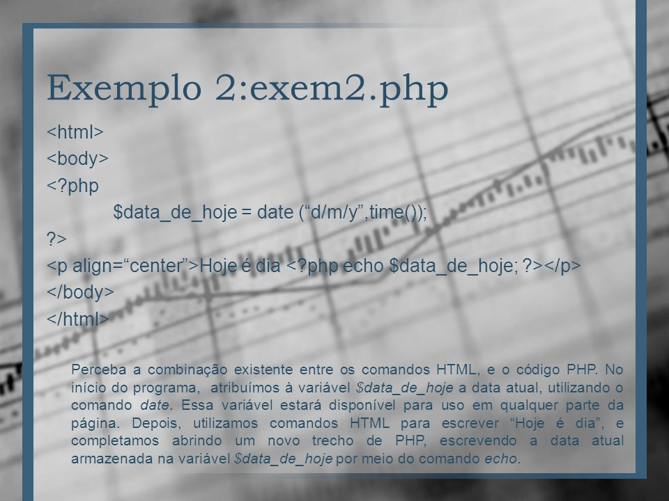 Exemplo 2:exem2.php <html> <body> < php