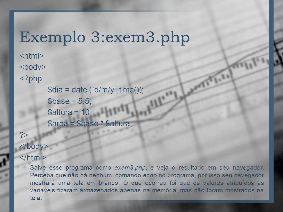 Exemplo 3:exem3.php <html> <body> < php