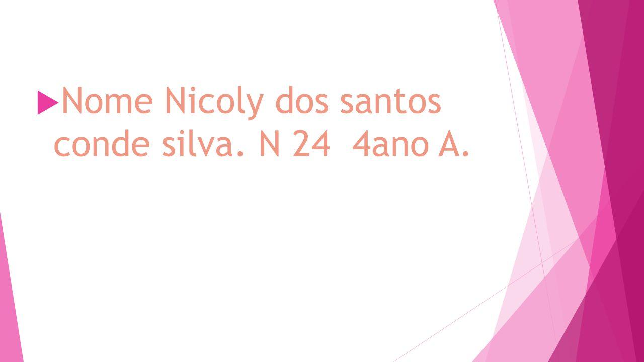 Nome Nicoly dos santos conde silva. N 24 4ano A.