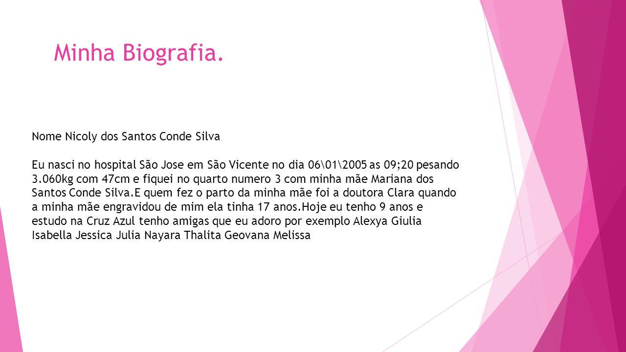 Minha Biografia. Nome Nicoly dos Santos Conde Silva