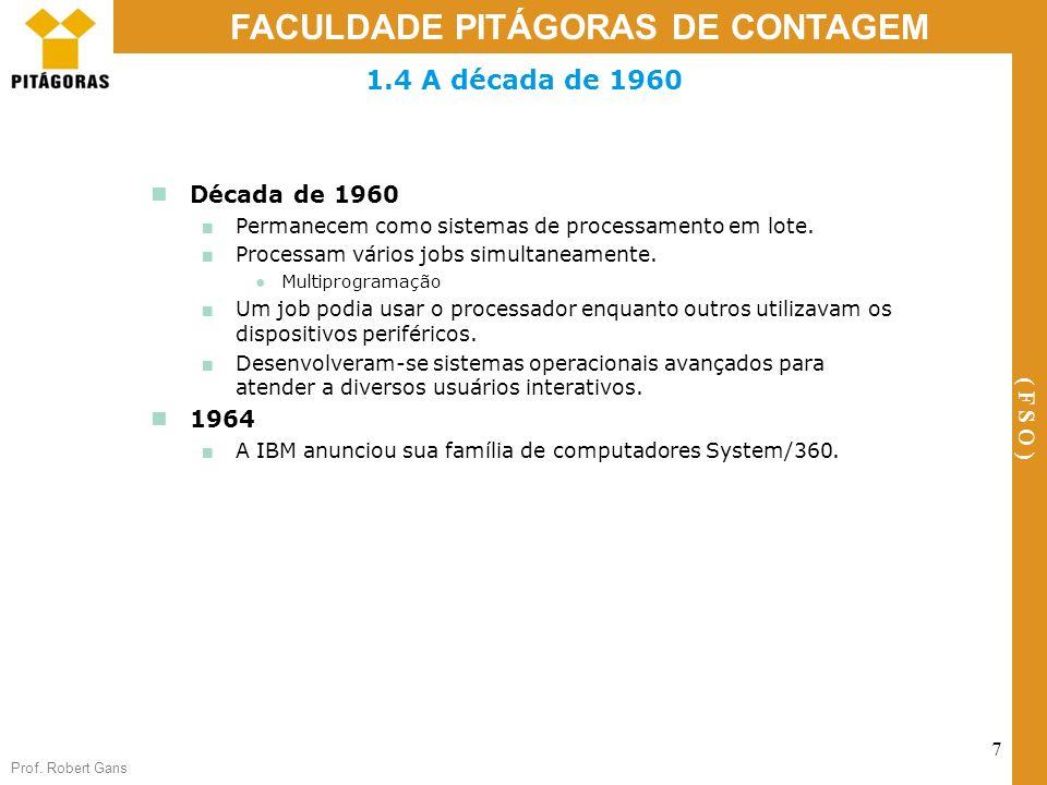 1.4 A década de 1960 Década de 1960. Permanecem como sistemas de processamento em lote. Processam vários jobs simultaneamente.