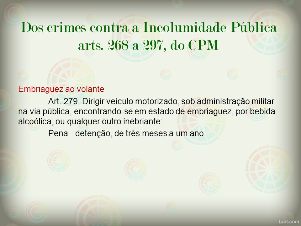 Dos crimes contra a Incolumidade Pública arts. 268 a 297, do CPM