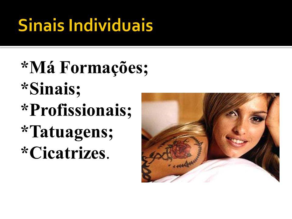 Sinais Individuais *Má Formações; *Sinais; *Profissionais; *Tatuagens;