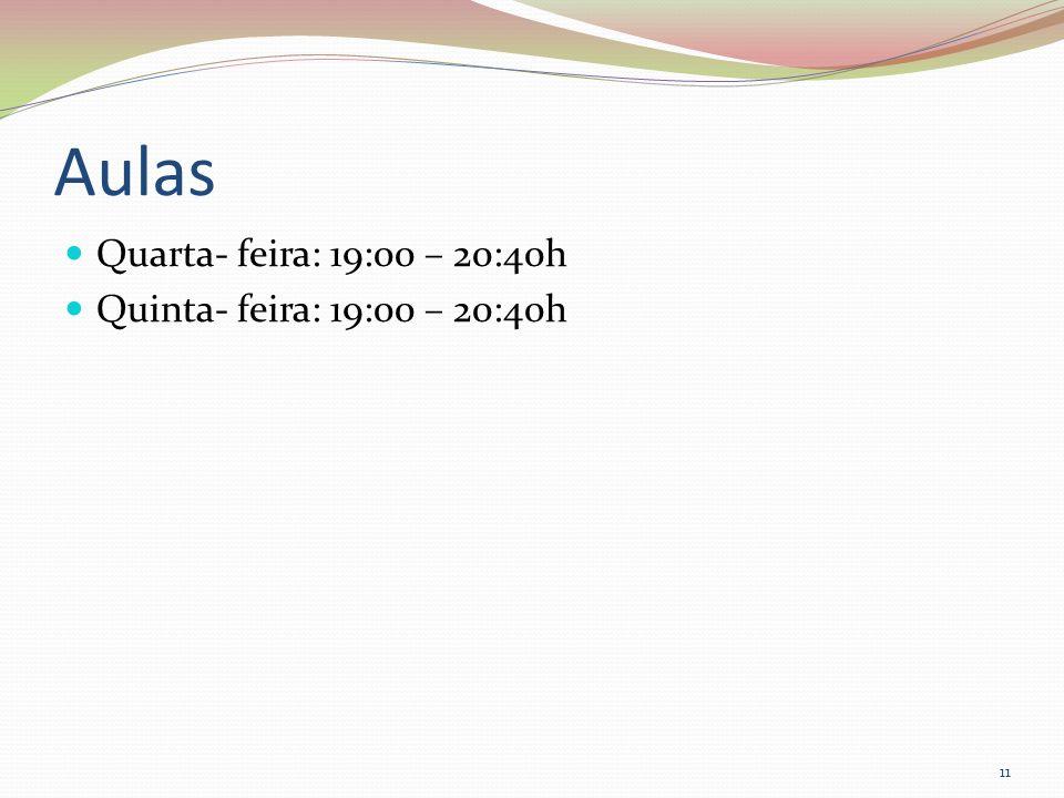 Aulas Quarta- feira: 19:00 – 20:40h Quinta- feira: 19:00 – 20:40h