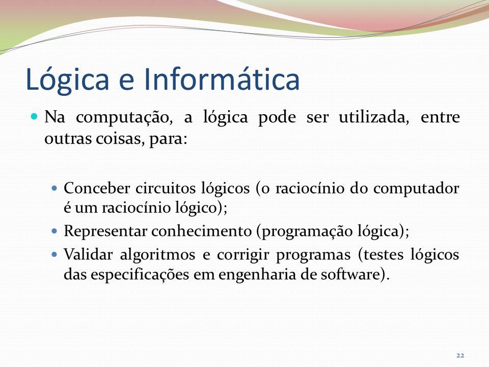 Lógica e Informática Na computação, a lógica pode ser utilizada, entre outras coisas, para: