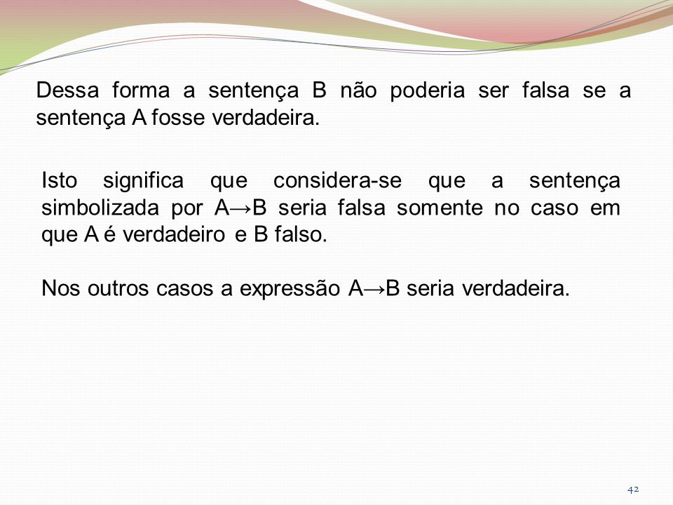 Dessa forma a sentença B não poderia ser falsa se a sentença A fosse verdadeira.
