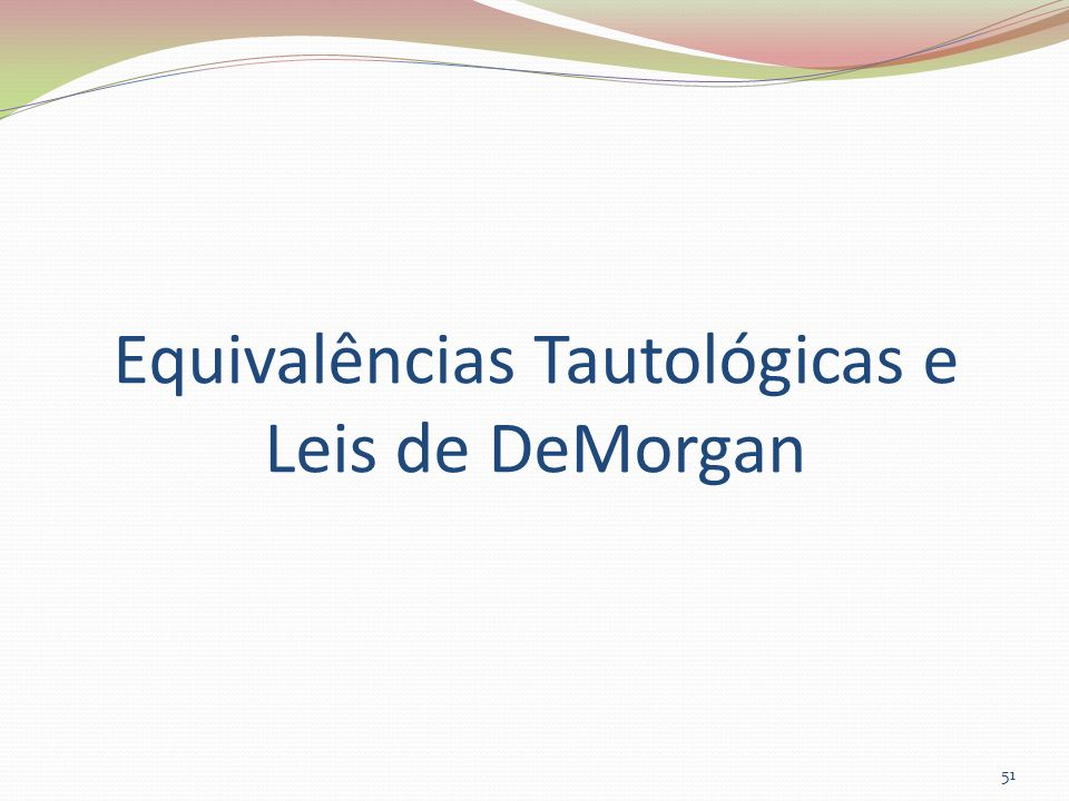 Equivalências Tautológicas e Leis de DeMorgan