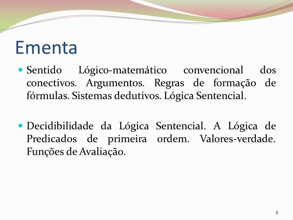 EmentaSentido Lógico-matemático convencional dos conectivos. Argumentos. Regras de formação de fórmulas. Sistemas dedutivos. Lógica Sentencial.