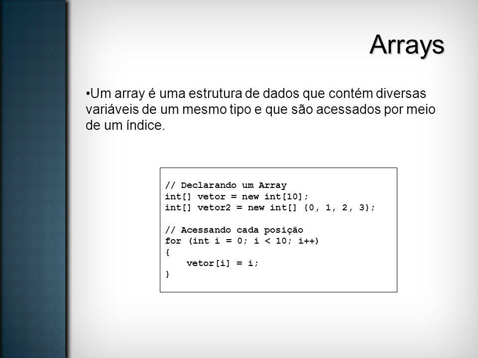 Arrays Um array é uma estrutura de dados que contém diversas variáveis de um mesmo tipo e que são acessados por meio de um índice.