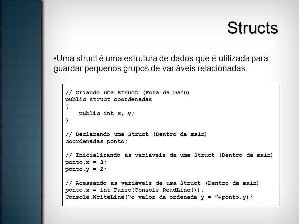 Structs Uma struct é uma estrutura de dados que é utilizada para guardar pequenos grupos de variáveis relacionadas.