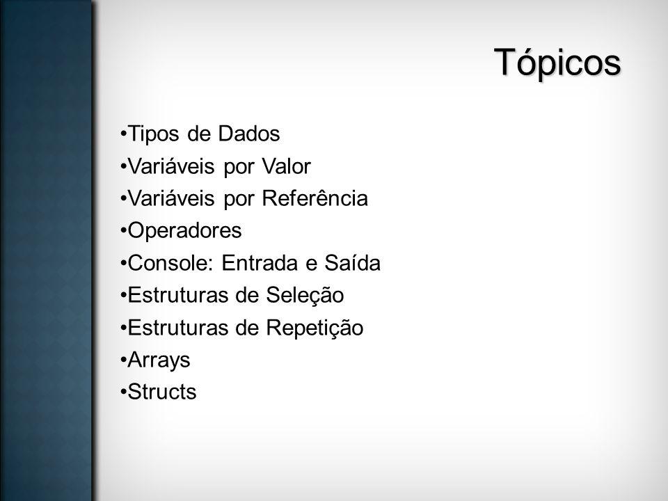 Tópicos Tipos de Dados Variáveis por Valor Variáveis por Referência