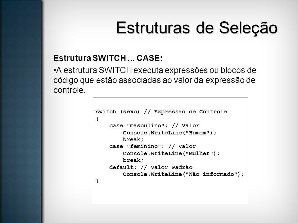 Estruturas de Seleção Estrutura SWITCH ... CASE: