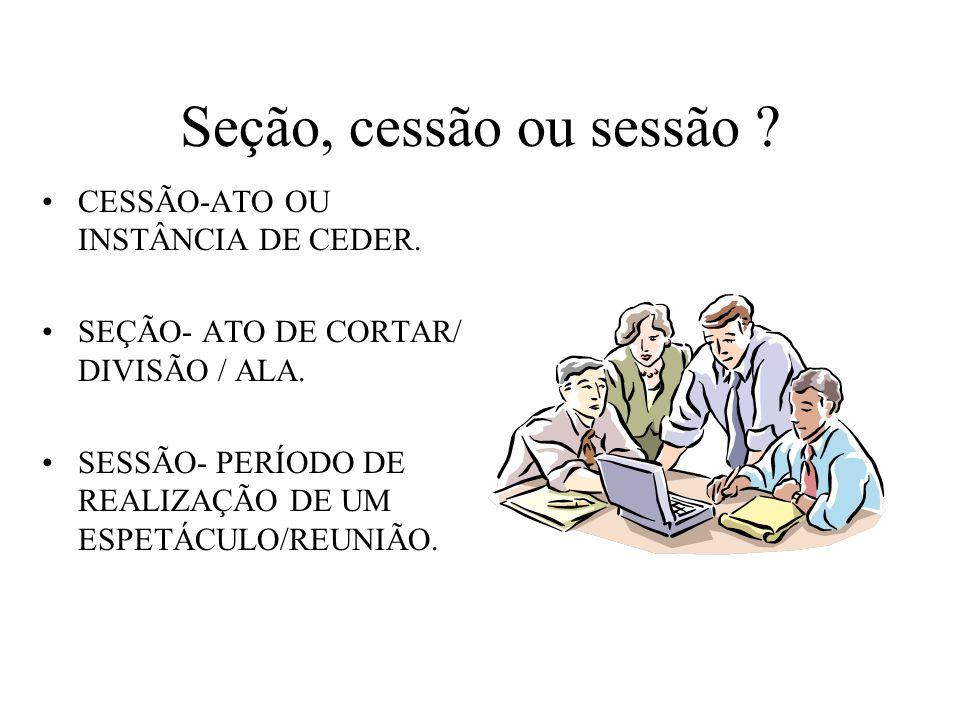 Seção, cessão ou sessão CESSÃO-ATO OU INSTÂNCIA DE CEDER.