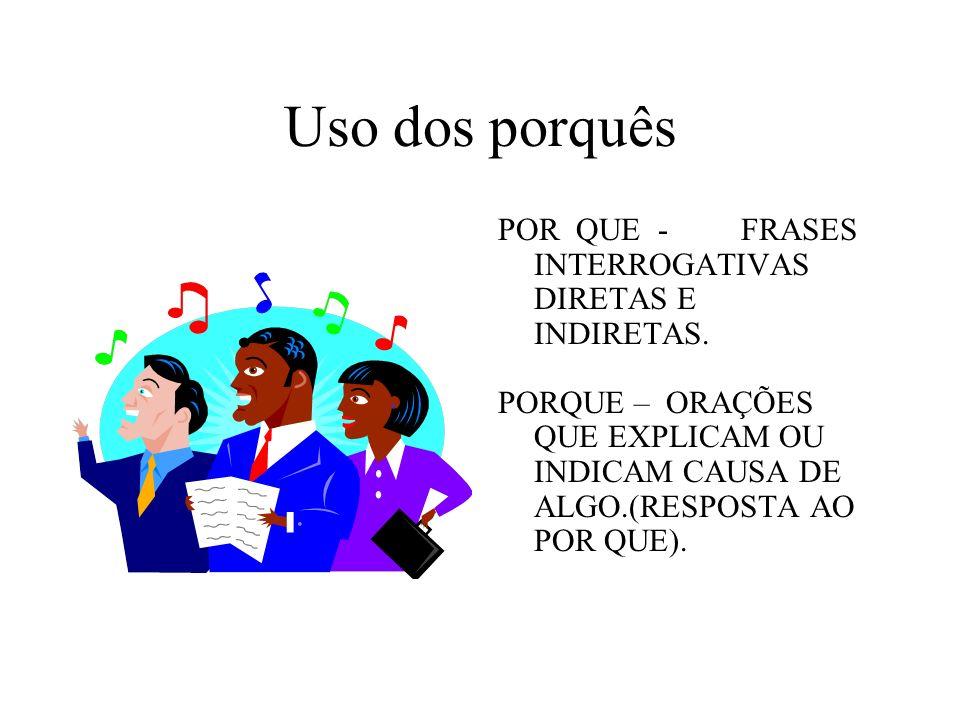 Uso dos porquês POR QUE - FRASES INTERROGATIVAS DIRETAS E INDIRETAS.
