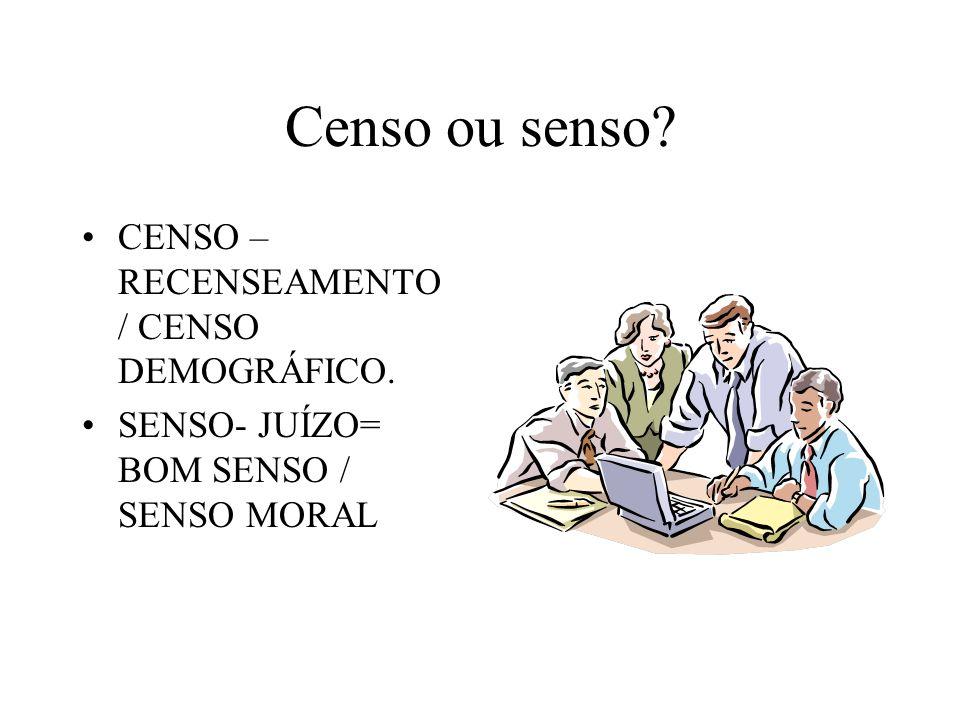 Censo ou senso CENSO – RECENSEAMENTO / CENSO DEMOGRÁFICO.