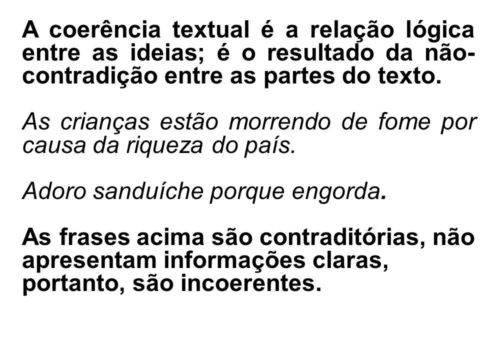 A coerência textual é a relação lógica entre as ideias; é o resultado da não-contradição entre as partes do texto.