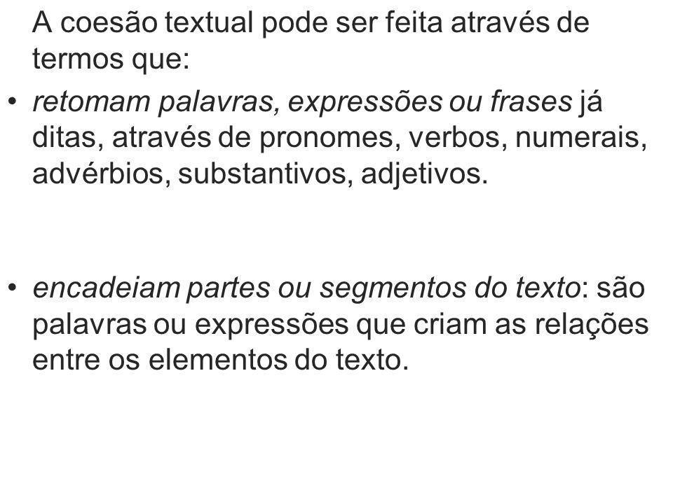 A coesão textual pode ser feita através de termos que: