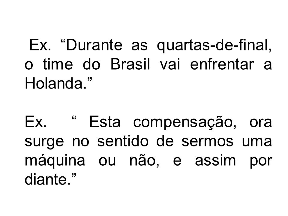 Ex. Durante as quartas-de-final, o time do Brasil vai enfrentar a Holanda.