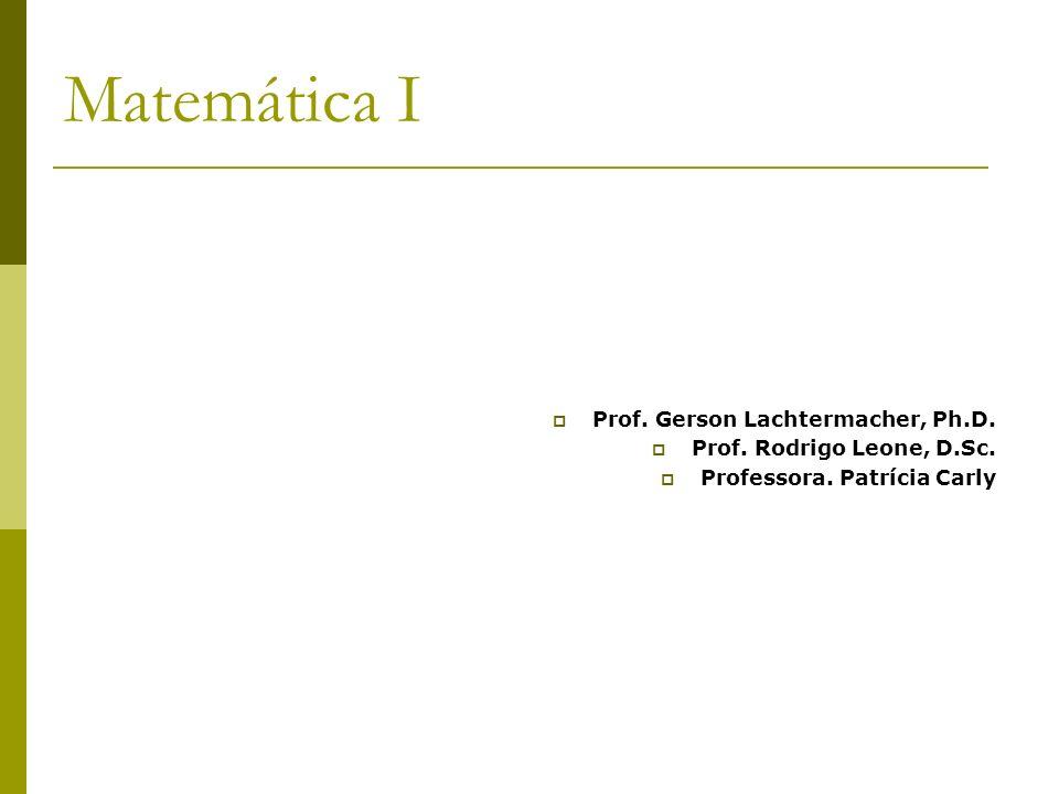 Matemática I Prof. Gerson Lachtermacher, Ph.D.