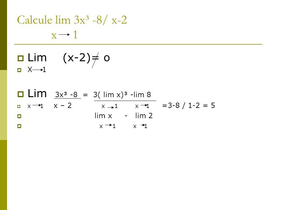 Calcule lim 3x³ -8/ x-2 x 1 Lim (x-2)= o