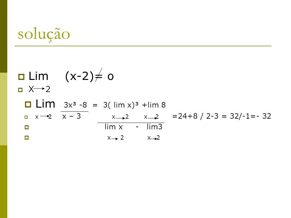 solução Lim (x-2)= o Lim 3x³ -8 = 3( lim x)³ +lim 8 X 2 lim x - lim3