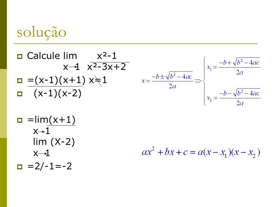 solução Calcule lim x²-1 x 1 x²-3x+2 =(x-1)(x+1) x=1 (x-1)(x-2)