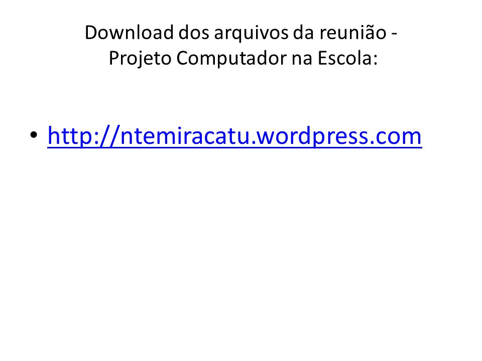 Download dos arquivos da reunião - Projeto Computador na Escola: