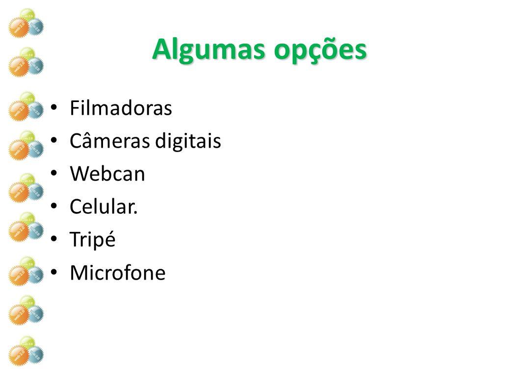 Algumas opções Filmadoras Câmeras digitais Webcan Celular. Tripé