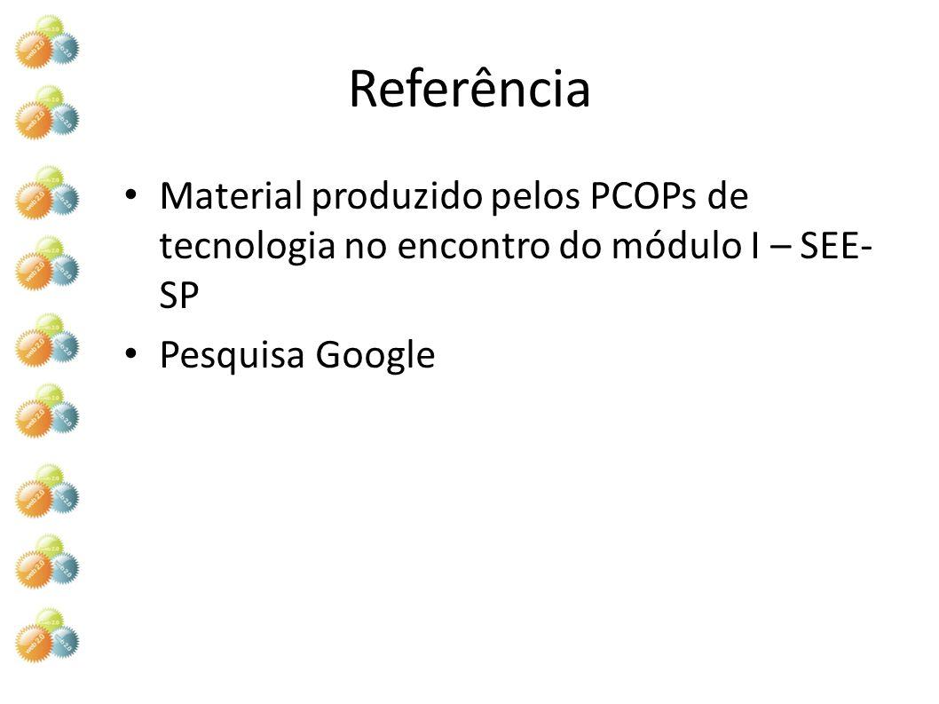 Referência Material produzido pelos PCOPs de tecnologia no encontro do módulo I – SEE-SP.
