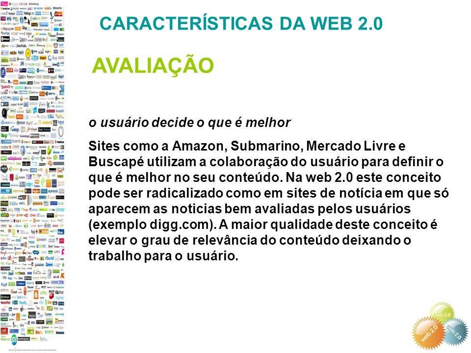 AVALIAÇÃO CARACTERÍSTICAS DA WEB 2.0 o usuário decide o que é melhor