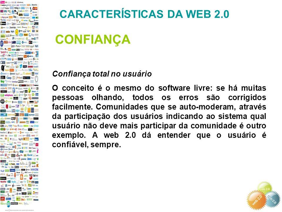 CONFIANÇA CARACTERÍSTICAS DA WEB 2.0 Confiança total no usuário